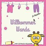 Willkommen Wanda Baby Fotobuch und Album: Personalisiertes Baby Fotobuch und Fotoalbum, Das erste Jahr, Geschenk zur Schwangerschaft und Geburt, Baby Name auf dem Cover