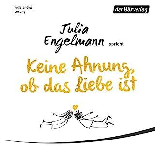 Keine Ahnung, ob das Liebe ist                   Autor:                                                                                                                                 Julia Engelmann                               Sprecher:                                                                                                                                 Julia Engelmann                      Spieldauer: 1 Std. und 41 Min.     139 Bewertungen     Gesamt 4,7
