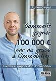 Comment gagner 100.000 euros par an grâce à l'immobilier !