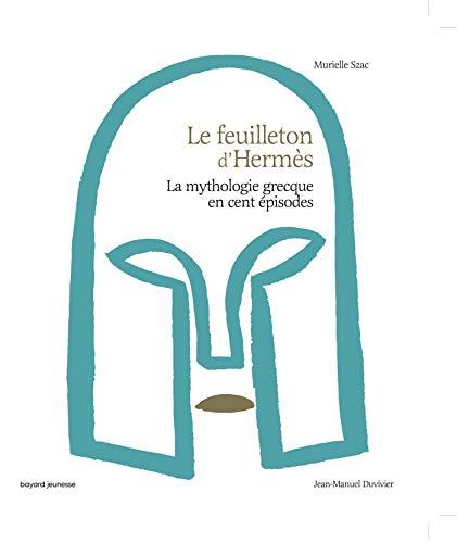 Le Feuilleton d'Hermès (La mythologie grecque en cent épisodes)