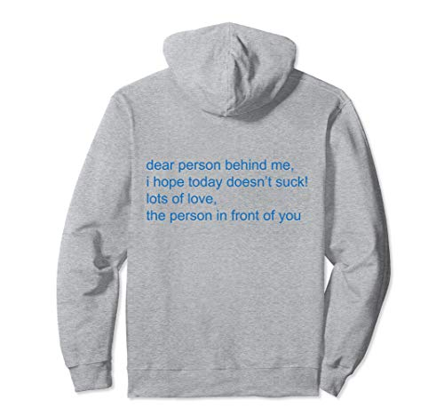 Dear Person Behind Me I Hope Today Doesnt Suck Lot of Love Pullover Hoodie