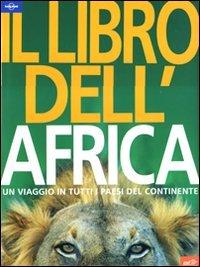 Il libro dell'Africa. Un viaggio in tutti i paesi del continente. Ediz. illustrata
