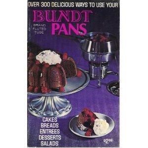 Over 300 ways to use your Bundt brand fluted tube pan