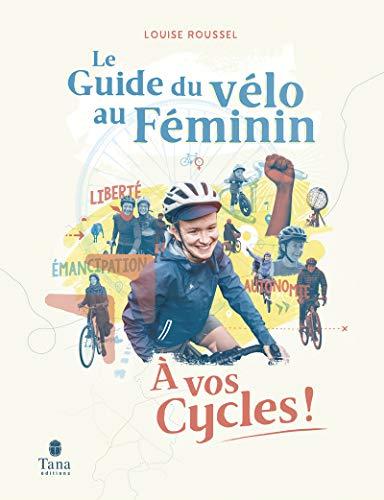 À vos Cycles – Guide du vélo au féminin. Émancipation et sororité par le vélo : fiches...