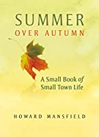 Summer over Autumn: A Small Book of Small-Town Life
