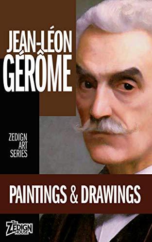 Jean-Léon Gérôme - Paintings & Drawings (Zedign Art Series Book 114) (English Edition)