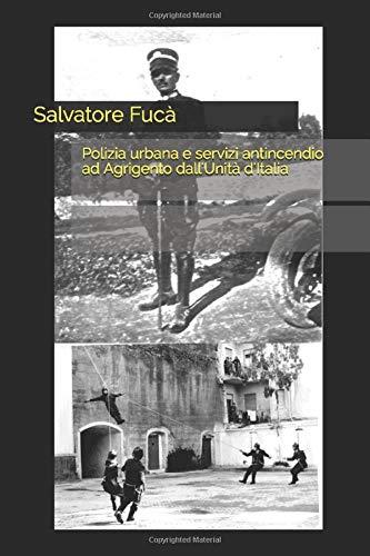 Polizia urbana e servizi antincendio ad Agrigento dall'Unità d'Italia (Italian Edition)
