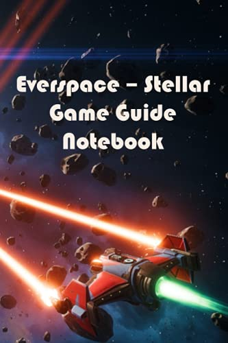 Everspace – Stellar Game Guide Notebook: Notebook|Journal| Diary/ Lined - Size 6x9 Inches 100 Pages