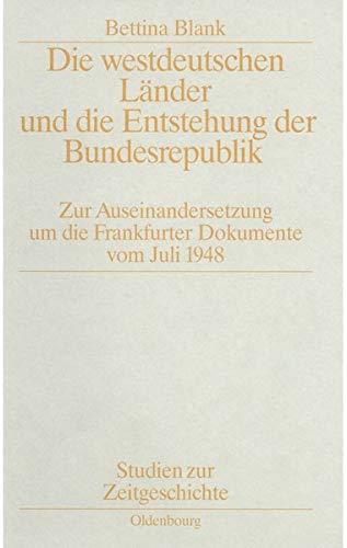 Die westdeutschen Länder und die Entstehung der Bundesrepublik. Zur Auseinandersetzung um die Frankfurter Dokumente vom Juli 1948