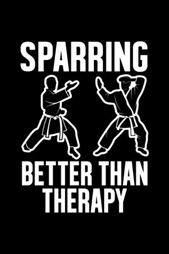 Sparring Better Than Therapy: Karate Taekwondo Journal - 120 Pages , 6 x 9 inches, White Paper, Matte Finished Soft Cover