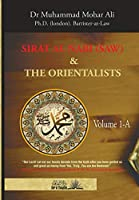 Sirat Al Nabi (Saw) and the Orientalists - Vol. 1 A: From the background to the beginning of the Prophet's Mission