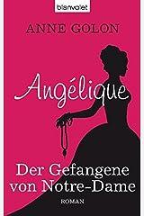 Angélique - Der Gefangene von Notre-Dame: Roman Taschenbuch