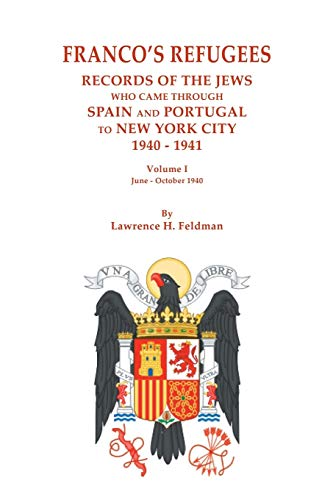 Franco's Refugees: Records of the Jews Who Came Through Spain and Portugal...