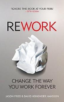 ReWork: Change the Way You Work Forever by [Jason Fried, David Heinemeier Hansson]