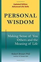 Personal Wisdom: Making Sense of You, Others and the Meaning of Life  Updated Edition, Advanced Life Skills