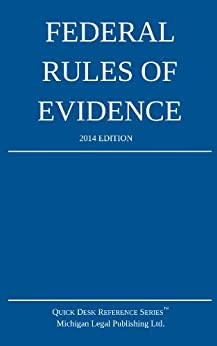 Federal Rules of Evidence: 2014 Edition by [Michigan Legal Publishing Ltd.]