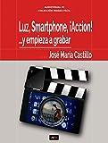 LUZ, SMARTPHONE, ¡ACCIÓN!: Y empiece a grabar... (IMAGEN F