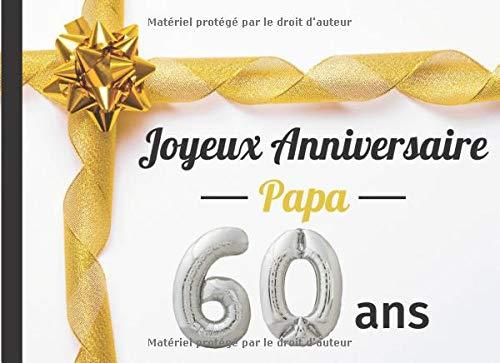 Joyeux Anniversaire Papa 60 ans: Livre d'Or , cadeau personnalisé pour fête d'anniversaire |50 pages en couleur sur le thème de votre fête où chacun ... | format large |Couverture Brillante