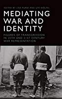 Mediating War and Identity: Figures of Transgression in 20th and 21st-Century War Representation