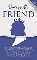 Narcissistic Friend How to Identify, Subdue, and Safeguard Yourself from Narcissistic Friends. Observe for Behavior Signs, Sociopath tendencies, and Learn to Recognize the Covert Narcissistic Personality Disorder