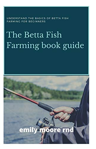 BETTA FISH FARMING BOOK GUIDE: Understanding the basics of betta fish farming for beginners