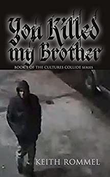 You Killed My Brother (Cultures Collide Book 1) by [Keith Rommel]