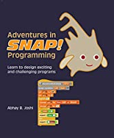 Adventures in Snap Programming: Learn to design exciting and challenging programs Front Cover