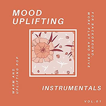 Mood Uplifting Instrumentals - Warm And Uplifting Pop For Background, Work Play And Drive, Vol.01
