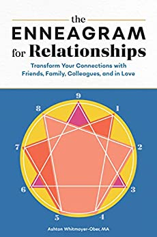 The Enneagram for Relationships: Transform Your Connections with Friends, Family, Colleagues, and in Love by [Ashton Whitmoyer-Ober MA]