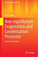 Non-equilibrium Evaporation and Condensation Processes: Analytical Solutions (Mathematical Engineering)