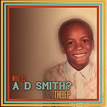 Who Is A.D. Smith? The EP