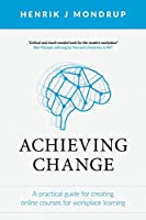 Achieving Change: A Practical Guide for Creating Online Courses for Workplace Learning