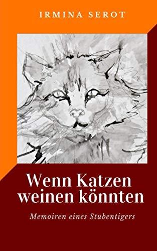 Wenn Katzen weinen könnten: Memoiren eines Stubentigers