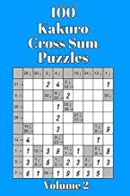 100 Kakuro Cross Sum Puzzles - Volume 2: Perfect For Those Who Love Both Crosswords and Sudoku Puzzles