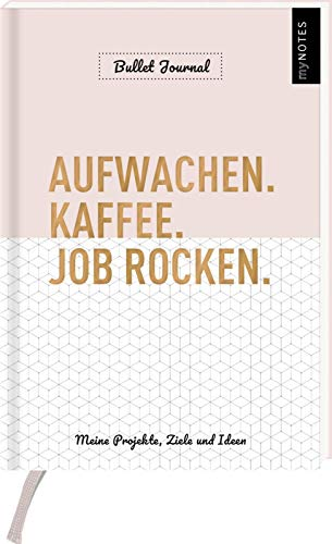 myNOTES Aufwachen. Kaffee. Job rocken. Bullet Journal. Meine Projekte, Ziele und Ideen: Büroplaner für mehr Fokus, Struktur und Motivation im Beruf