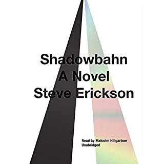 Shadowbahn                   By:                                                                                                                                 Steve Erickson                               Narrated by:                                                                                                                                 Malcolm Hillgartner                      Length: 6 hrs and 40 mins     32 ratings     Overall 3.2