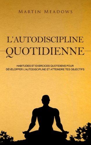 Denná sebadisciplína: Denné návyky a cvičenia zamerané na rozvoj sebadisciplíny a dosiahnutie vašich cieľov