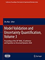 Model Validation and Uncertainty Quantification, Volume 3: Proceedings of the 38th IMAC, A Conference and Exposition on Structural Dynamics 2020 (Conference Proceedings of the Society for Experimental Mechanics Series)