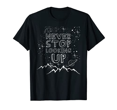 Never Stop Looking Up T-Shirt Stargazing Astronomy Shirt