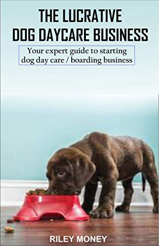 THE LUCRATIVE DOG DAY CARE BUSINESS Your expert guide to starting dog day care boarding business product image