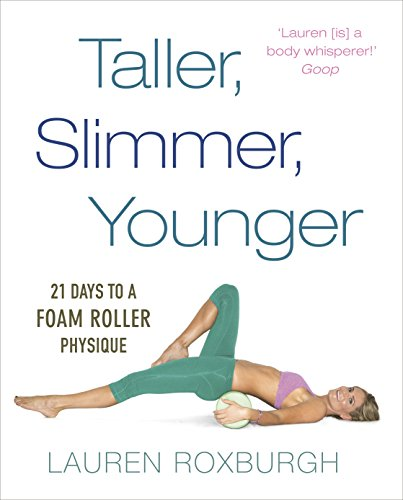 Taller, Slimmer, Younger: 21 Days to a Foam Roller Physique (English Edition)
