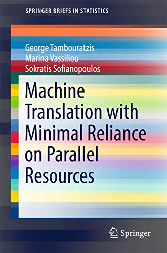 Machine Translation with Minimal Reliance on Parallel Resources (SpringerBriefs in Statistics) (English Edition)