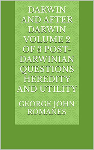 Darwin and After Darwin Volume 2 of 3 Post-Darwinian Questions Heredity and Utility (English Edition)