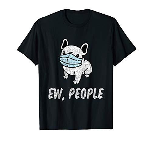 French Bulldog Ew People Funny Dog Face Mask Breed Pet T-Shirt