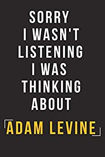 Sorry I Wasn't Listening I Was Thinking About Adam Levine: Adam Levine Journal - Notebook for Adam Levine lovers