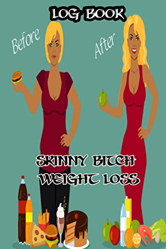 Skinny Bitch Weight loss: Weight loss log book for women
