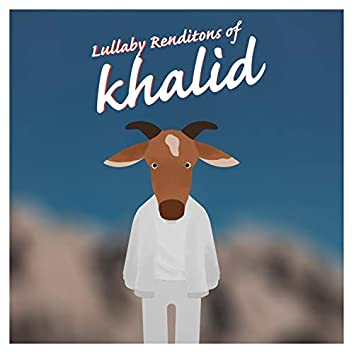 Lullaby Renditions of Khalid