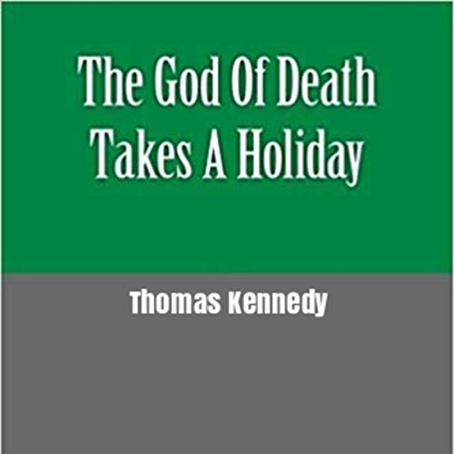 The God of Death Takes a Holiday                   By:                                                                                                                                 Thomas Kennedy                               Narrated by:                                                                                                                                 Sam Graham                      Length: 8 hrs and 4 mins     Not rated yet     Overall 0.0