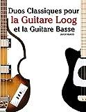 Duos Classiques pour la Guitare Loog et la Guitare Basse : Pièces faciles de Bach, Mozart, Beethoven, ainsi que d'autres compositeurs