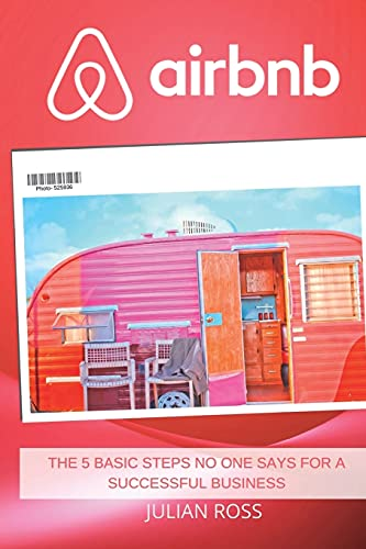 Real Estate Investing Books! - Airbnb: The 5 Basic Steps no One Says for a Successful Business